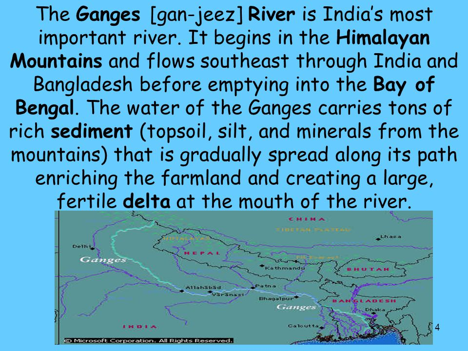 The Ganges [gan-jeez] River is India's most important river